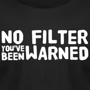 No filter - No filter you've been warned - Men's T-Shirt by American Apparel