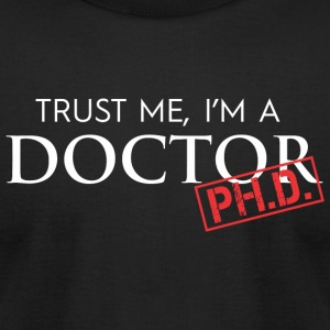 Doctor PH.D. - Trust Me, I'm A Doctor PH.D. - Men's T-Shirt by American Apparel