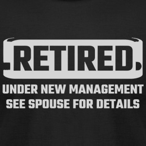 Retired - Retired Under New Management See Spous - Men's T-Shirt by American Apparel