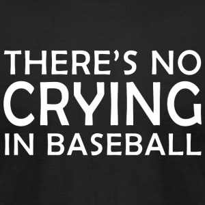 BASEBALL - THERE'S NO CRYING IN BASEBALL - Men's T-Shirt by American Apparel