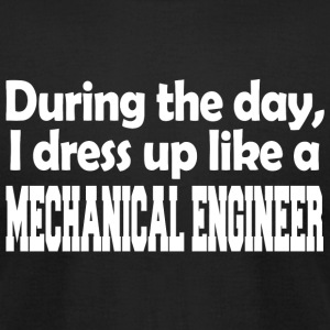 Mechanical engineer - during the day i dress up - Men's T-Shirt by American Apparel