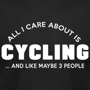 Cycling - all i care about is cycling and like m - Men's T-Shirt by American Apparel