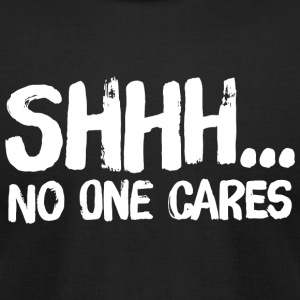 Shhhh no one care - Shhhh no one cares - Men's T-Shirt by American Apparel