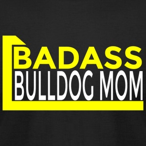Bulldog - badass bulldog mom - Men's T-Shirt by American Apparel