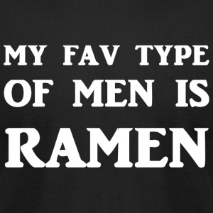 Ramen - My Fav Type Of Men Is Ramen - Men's T-Shirt by American Apparel