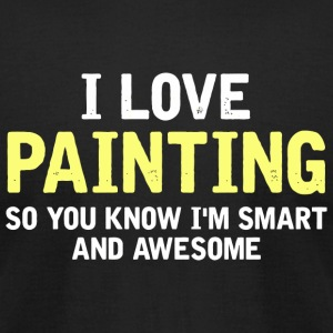 Painting - I Love Painting - I am Smart and Awe - Men's T-Shirt by American Apparel
