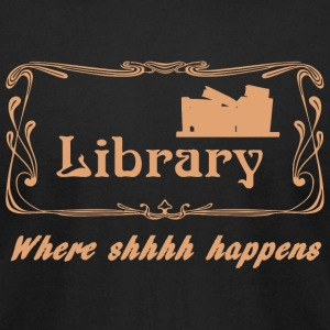 Library - Library Where Shhhh Happens - Men's T-Shirt by American Apparel