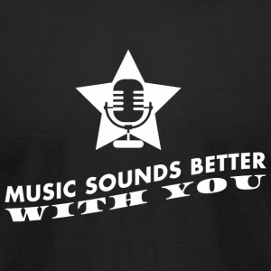 Music - Music sounds better with you! - Men's T-Shirt by American Apparel