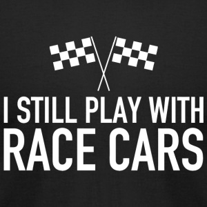RACE CAR - I STILL PLAY WITH RACE CARS - Men's T-Shirt by American Apparel