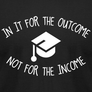 Graduate - in it for the outcome not for the inc - Men's T-Shirt by American Apparel