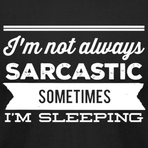 Sarcastic - I'm Not Always Sarcastic Sometimes I - Men's T-Shirt by American Apparel