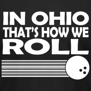 Roll - in ohio that's how we roll - Men's T-Shirt by American Apparel