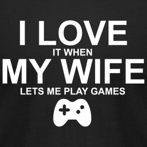 Gamer - i love it when my wife lets me play game - Men's T-Shirt by American Apparel