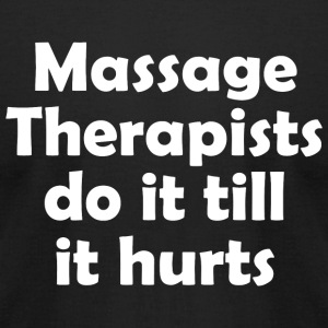 Massage therapist - MASSAGE THERAPISTS DO IT TIL - Men's T-Shirt by American Apparel