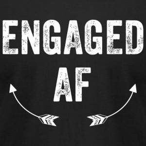 ENGAGED - ENGAGED AF - Funny Engagement Marriage - Men's T-Shirt by American Apparel