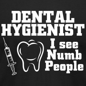 Dental Hygienist - Dental Hygienist I See Numb P - Men's T-Shirt by American Apparel
