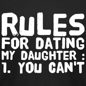 Daughter - Rules for dating my daughter : 1 You - Men's T-Shirt by American Apparel