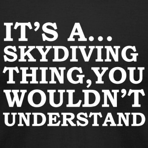 Skydiving - Skydiving thing you wouldn't underst - Men's T-Shirt by American Apparel