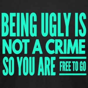 Ugly - Funny Being Ugly Is Not A Crime So You A - Men's T-Shirt by American Apparel