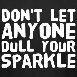 Sparkle - Don't Let Anyone Dull Your Sparkle - Men's T-Shirt by American Apparel