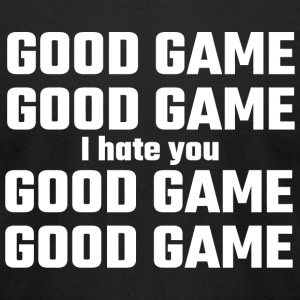 Game - Good Game, Good Game, I Hate You, Good Ga - Men's T-Shirt by American Apparel