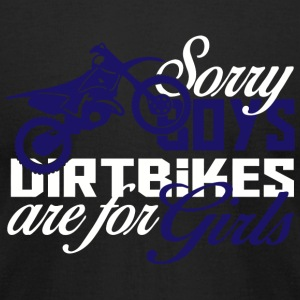 Dirtbike - sorry boys dirtbikes are for girls - Men's T-Shirt by American Apparel
