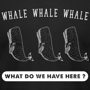 Whale - Whale Whale Whale What Do we have here ? - Men's T-Shirt by American Apparel