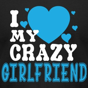 Girlfriend - I Love My Crazy Girlfriend T Shirt - Men's T-Shirt by American Apparel