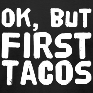 Taco - Ok but first tacos - Men's T-Shirt by American Apparel