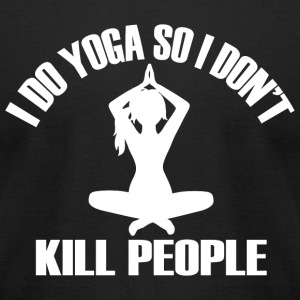Yoga - i do yoga so i don't kill people - Men's T-Shirt by American Apparel