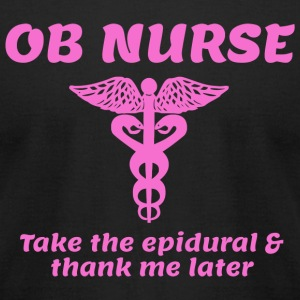 OB Nurse - OB Nurse Take The Epidural & Thank Me - Men's T-Shirt by American Apparel