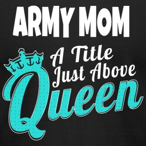 ARMY MOM - ARMY MOM A LITTLE JUST ABOVE QUEEN - Men's T-Shirt by American Apparel