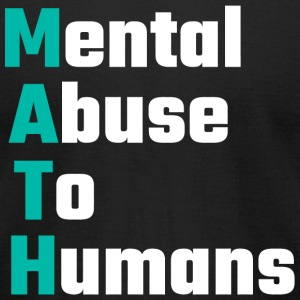 MATH - MATH Mental Abuse To Humans - Men's T-Shirt by American Apparel