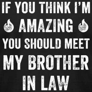 Brother in law - if you think i'm amazing you sh - Men's T-Shirt by American Apparel