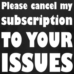 Subscription - Please Cancel My Subscription To - Men's T-Shirt by American Apparel