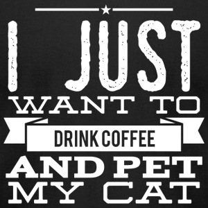 My Cat - I Just Want to drink Coffee and Pet My - Men's T-Shirt by American Apparel