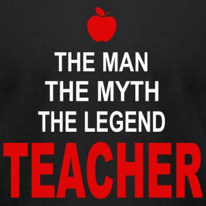 Teacher - The man - The Myth - The Legend - Teac - Men's T-Shirt by American Apparel