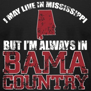 Bama country - i may live in mississippi but i'm - Men's T-Shirt by American Apparel
