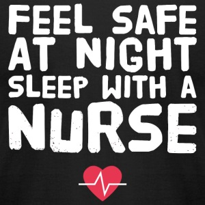 Nurse - Feel Safe At Night Sleep With A Nurse - Men's T-Shirt by American Apparel