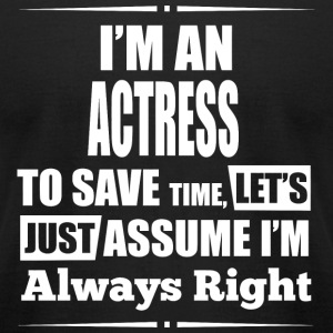ACTRESS - I'm An ACTRESS To Save Time, Let's Jus - Men's T-Shirt by American Apparel