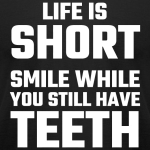 Teeth - Life Is Short, Smile While You Still Hav - Men's T-Shirt by American Apparel