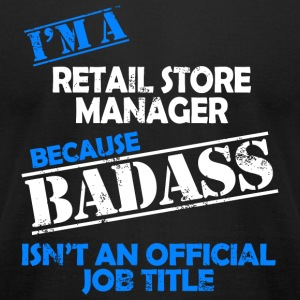 Retail store manager - i'm a retail store manage - Men's T-Shirt by American Apparel