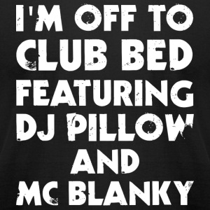 Bed - I Am Off To Club Bed - Men's T-Shirt by American Apparel