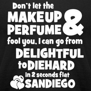 Perfume - Don't Let The Makeup & Perfume Fool Yo - Men's T-Shirt by American Apparel