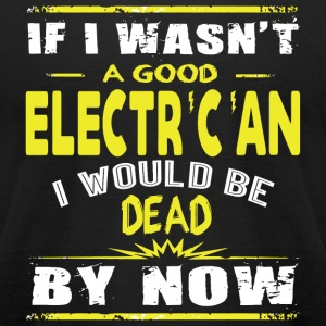 Electrician - I Wasn't A Good Electrician T Shir - Men's T-Shirt by American Apparel