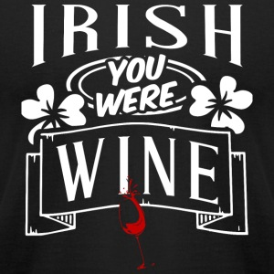 Irish - Funny Irish Shirt - Irish You Were Wine - Men's T-Shirt by American Apparel