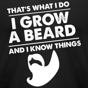 Beard - That's what i do I grow a beard and i kn - Men's T-Shirt by American Apparel