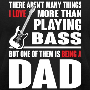 Bass - Being A Dad And Love Playing Bass T Shirt - Men's T-Shirt by American Apparel