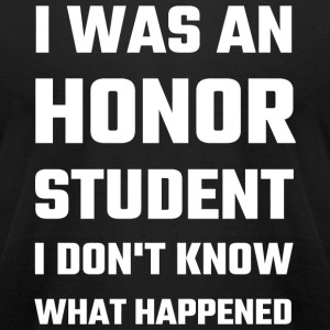 Honor Student - I Was An Honor Student I Don't K - Men's T-Shirt by American Apparel