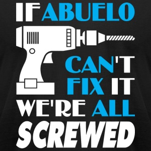 Father's Day - If Abuelo Can't Fix It We're All - Men's T-Shirt by American Apparel